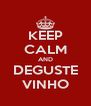 KEEP CALM AND DEGUSTE VINHO - Personalised Poster A4 size
