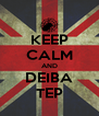 KEEP CALM AND DEIBA TEP - Personalised Poster A4 size