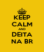KEEP CALM AND DEITA NA BR - Personalised Poster A4 size