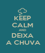 KEEP CALM AND DEIXA  A CHUVA - Personalised Poster A4 size