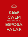 KEEP CALM AND DEIXA A ESPOSA FALAR - Personalised Poster A4 size