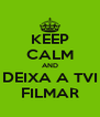 KEEP CALM AND DEIXA A TVI FILMAR - Personalised Poster A4 size