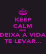 KEEP CALM AND DEIXA A VIDA TE LEVAR... - Personalised Poster A4 size
