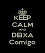 KEEP CALM AND DEIXA Comigo - Personalised Poster A4 size
