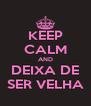 KEEP CALM AND DEIXA DE SER VELHA - Personalised Poster A4 size