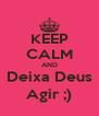 KEEP CALM AND Deixa Deus Agir ;) - Personalised Poster A4 size