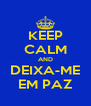 KEEP CALM AND DEIXA-ME EM PAZ - Personalised Poster A4 size
