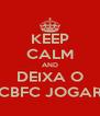 KEEP CALM AND DEIXA O CBFC JOGAR - Personalised Poster A4 size
