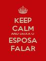 KEEP CALM AND DEIXA O ESPOSA FALAR - Personalised Poster A4 size