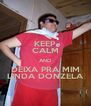 KEEP CALM AND DEIXA PRA MIM LINDA DONZELA - Personalised Poster A4 size