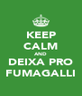 KEEP CALM AND DEIXA PRO FUMAGALLI - Personalised Poster A4 size