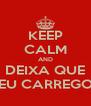 KEEP CALM AND DEIXA QUE EU CARREGO - Personalised Poster A4 size