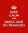 KEEP CALM AND DEIXA QUE  EU TRADUZO  - Personalised Poster A4 size