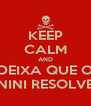 KEEP CALM AND DEIXA QUE O NINI RESOLVE - Personalised Poster A4 size