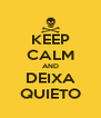 KEEP CALM AND DEIXA QUIETO - Personalised Poster A4 size
