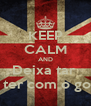 KEEP CALM AND Deixa tar  Anda ter com o goncalo - Personalised Poster A4 size