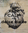 KEEP CALM AND deixe ele te amar - Personalised Poster A4 size