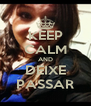 KEEP CALM AND DEIXE PASSAR - Personalised Poster A4 size