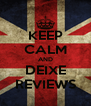 KEEP CALM AND DEIXE REVIEWS - Personalised Poster A4 size