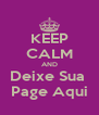 KEEP CALM AND Deixe Sua  Page Aqui - Personalised Poster A4 size