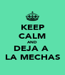KEEP CALM AND DEJA A  LA MECHAS - Personalised Poster A4 size
