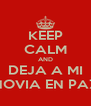 KEEP CALM AND DEJA A MI NOVIA EN PAZ - Personalised Poster A4 size