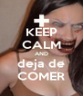 KEEP CALM AND deja de COMER - Personalised Poster A4 size