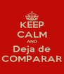 KEEP CALM AND Deja de COMPARAR - Personalised Poster A4 size