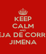 KEEP CALM AND DEJA DE CORRER JIMENA - Personalised Poster A4 size