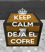KEEP CALM AND DEJA EL COFRE - Personalised Poster A4 size
