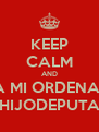 KEEP CALM AND DEJA MI ORDENADOR HIJODEPUTA - Personalised Poster A4 size