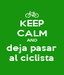 KEEP CALM AND deja pasar al ciclista - Personalised Poster A4 size