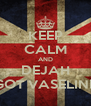 KEEP CALM AND DEJAH GOT VASELINE - Personalised Poster A4 size