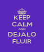 KEEP CALM AND DEJALO FLUIR - Personalised Poster A4 size