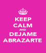 KEEP CALM AND DEJAME ABRAZARTE - Personalised Poster A4 size