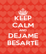 KEEP CALM AND DEJAME BESARTE - Personalised Poster A4 size