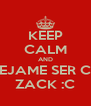 KEEP CALM AND DEJAME SER CC ZACK :C - Personalised Poster A4 size
