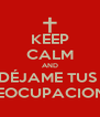 KEEP CALM AND DÉJAME TUS  PREOCUPACIONES - Personalised Poster A4 size