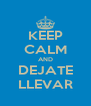 KEEP CALM AND DEJATE LLEVAR - Personalised Poster A4 size