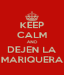 KEEP CALM AND DEJEN LA MARIQUERA - Personalised Poster A4 size