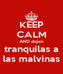 KEEP CALM AND dejen tranquilas a las malvinas - Personalised Poster A4 size