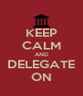 KEEP CALM AND DELEGATE ON - Personalised Poster A4 size
