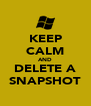 KEEP CALM AND DELETE A SNAPSHOT - Personalised Poster A4 size