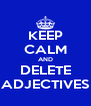 KEEP CALM AND DELETE ADJECTIVES - Personalised Poster A4 size