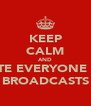 KEEP CALM AND DELETE EVERYONE THAT BROADCASTS - Personalised Poster A4 size