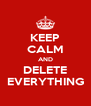 KEEP CALM AND DELETE EVERYTHING - Personalised Poster A4 size