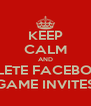 KEEP CALM AND DELETE FACEBOOK GAME INVITES - Personalised Poster A4 size