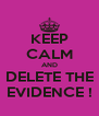 KEEP CALM AND DELETE THE EVIDENCE ! - Personalised Poster A4 size