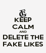 KEEP CALM AND DELETE THE FAKE LIKES - Personalised Poster A4 size