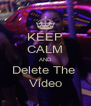 KEEP CALM AND Delete The  Video - Personalised Poster A4 size